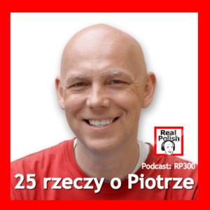 RP300: 25 ciekawostek o Piotrze