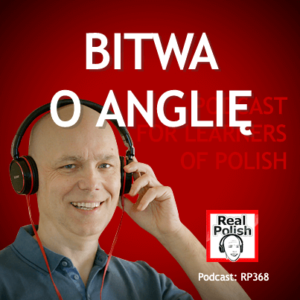 learn polish podcast RP368 bitwa o anglię