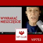 VIP753: Wykrakać nieszczęście