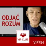 VIP754: Odjąć rozum