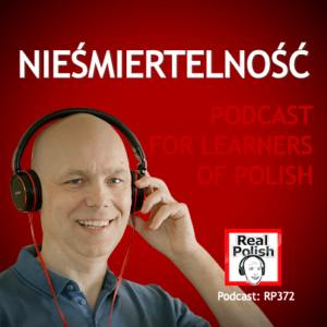 learn polish podcast RP372 nieśmiertelność