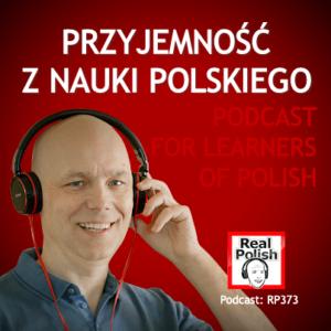 learn polish podcast RP373 przyjemność z nauki polskiego